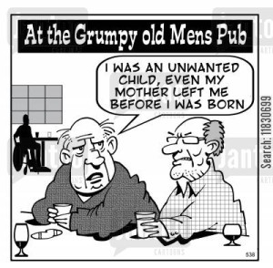 Grumpy old men: I was an nwanted child, even my mother left me before I was born.